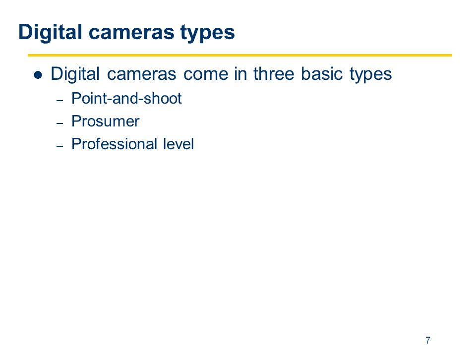 Digital cameras types Digital cameras come in three basic types
