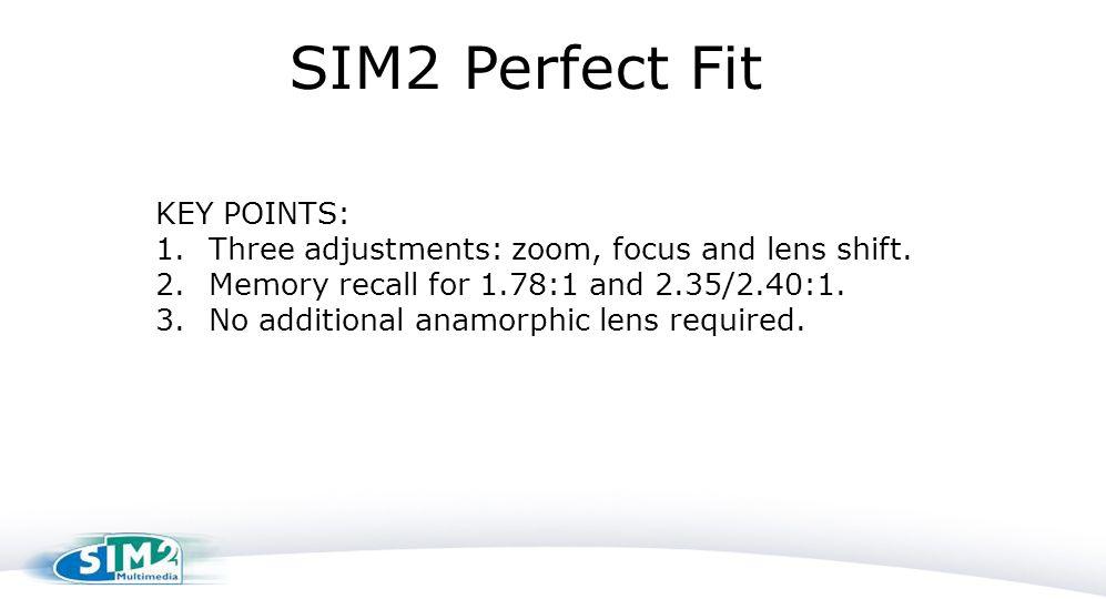 SIM2 Perfect Fit KEY POINTS: