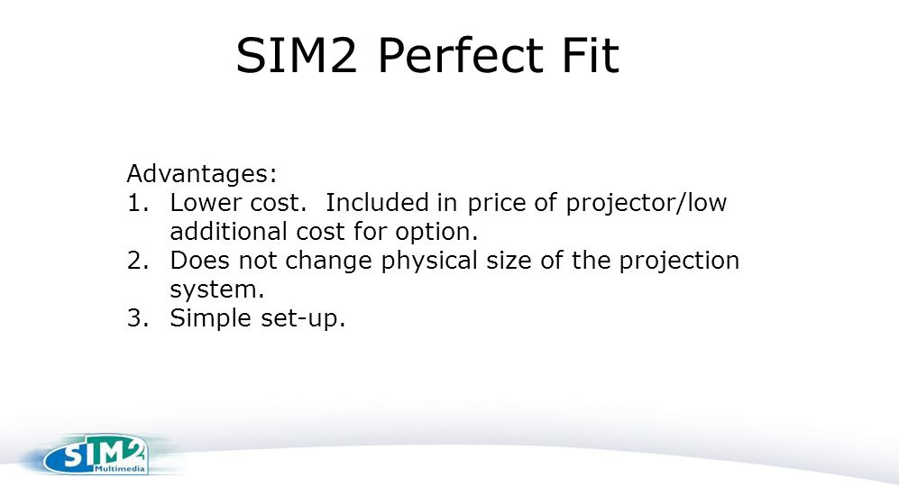 SIM2 Perfect Fit Advantages: