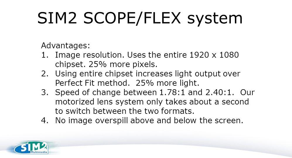 SIM2 SCOPE/FLEX system Advantages: