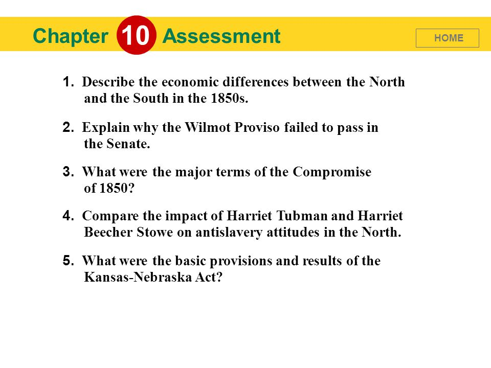 10 Chapter. Assessment. HOME. 1. Describe the economic differences between the North and the South in the 1850s.