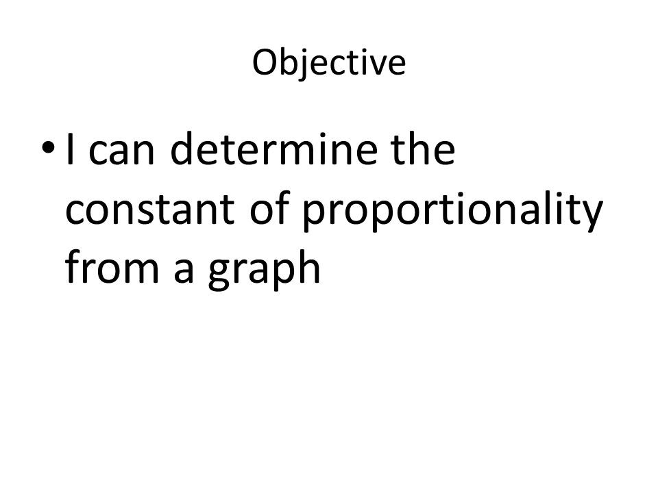 I can determine the constant of proportionality from a graph