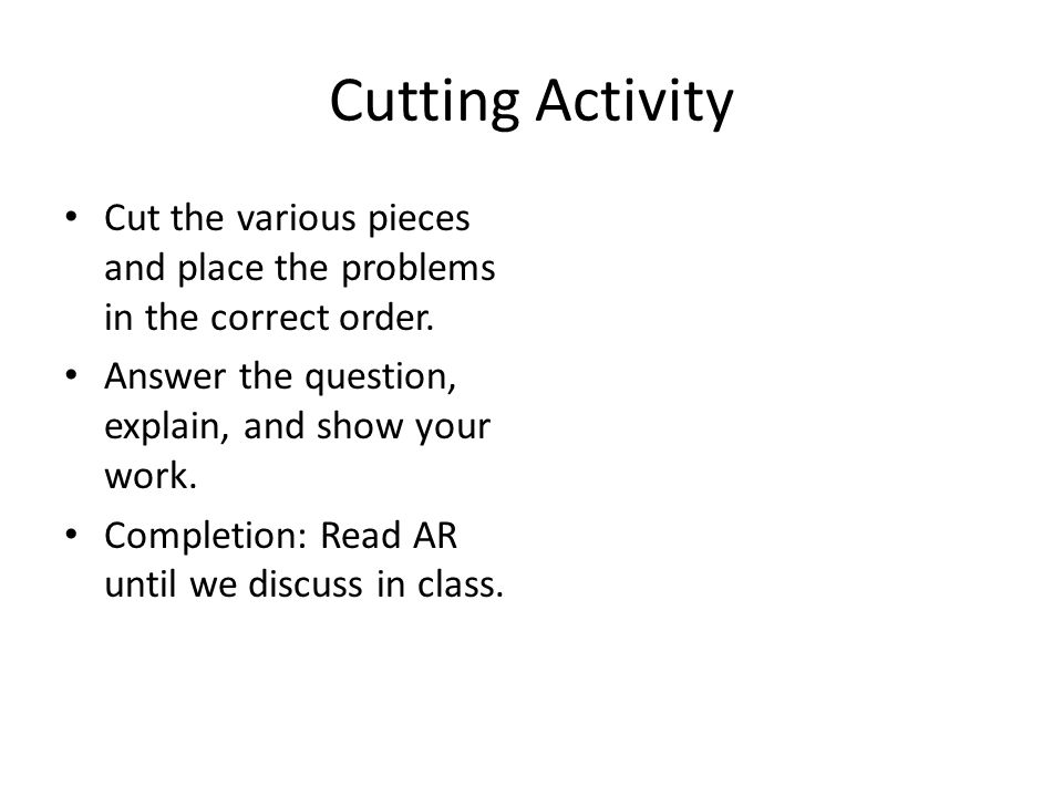 Cutting Activity Cut the various pieces and place the problems in the correct order. Answer the question, explain, and show your work.