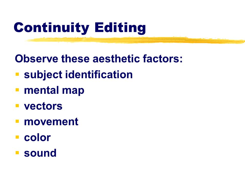 Continuity Editing Observe these aesthetic factors: