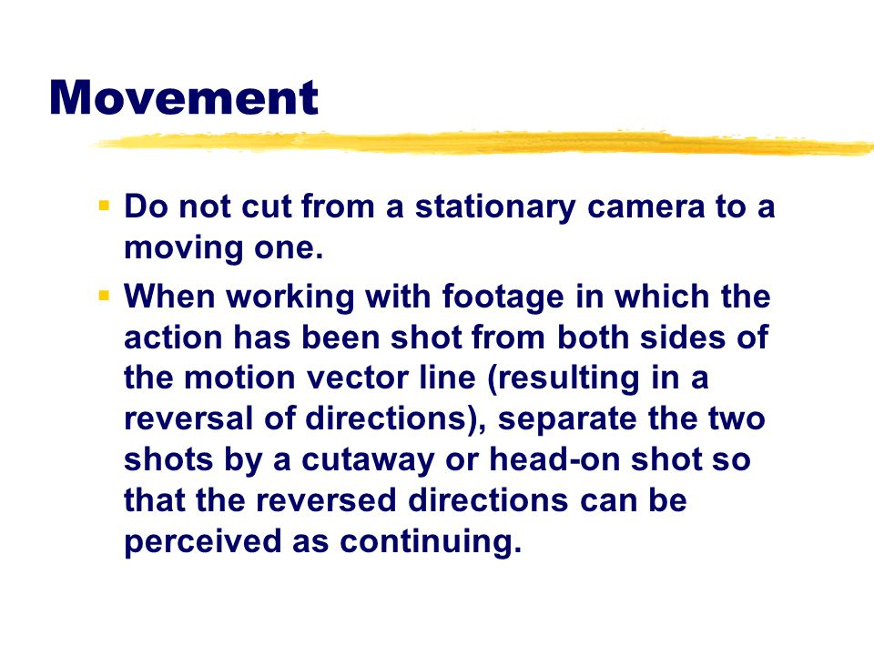 Movement Do not cut from a stationary camera to a moving one.