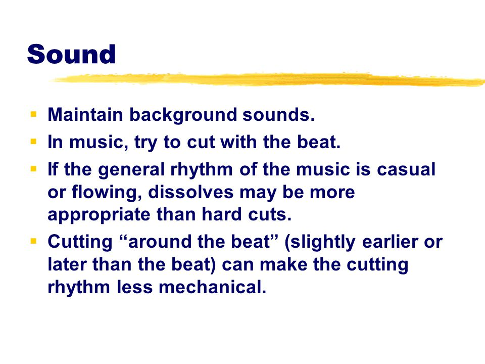 Sound Maintain background sounds. In music, try to cut with the beat.