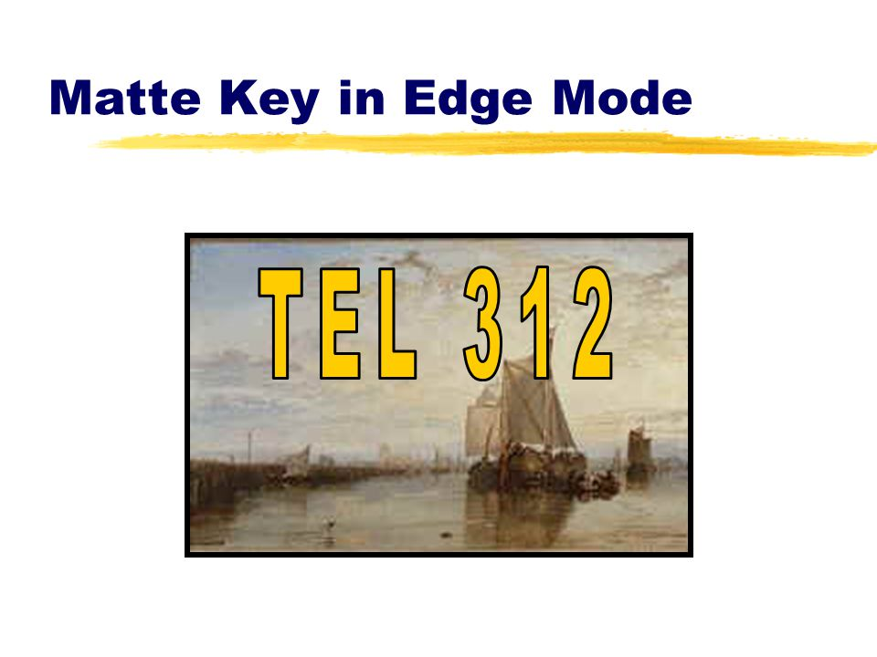 Matte Key in Edge Mode TEL 312
