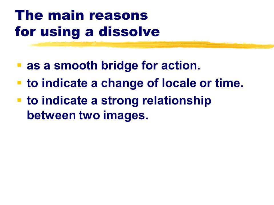 The main reasons for using a dissolve