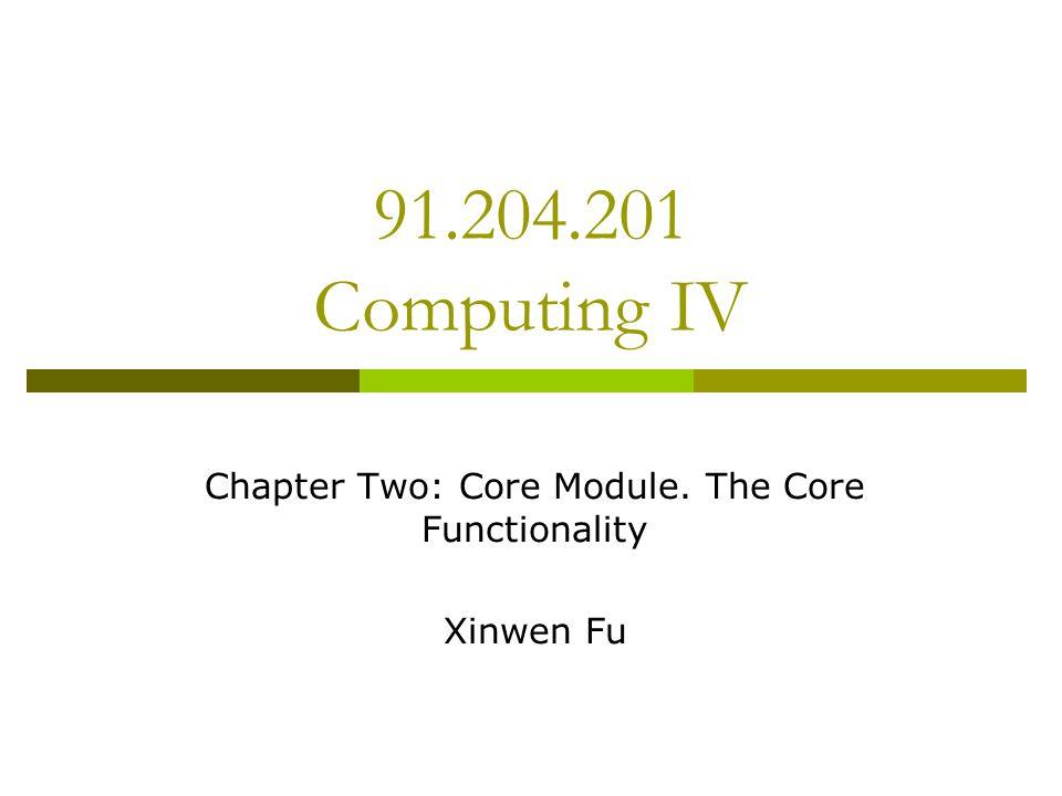 Chapter Two: Core Module. The Core Functionality Xinwen Fu