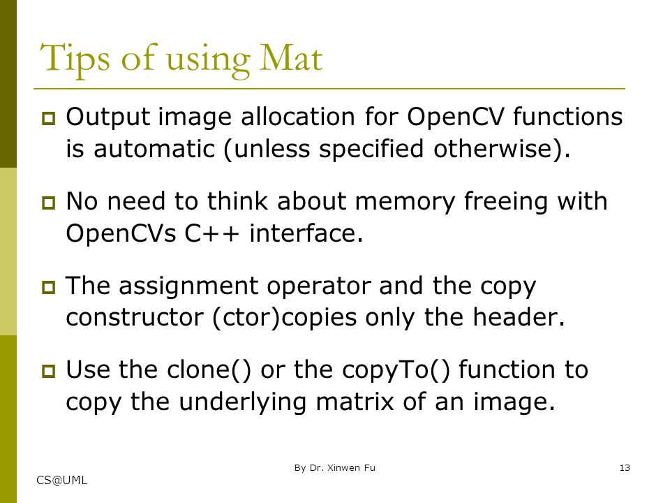 Tips of using Mat Output image allocation for OpenCV functions is automatic (unless specified otherwise).