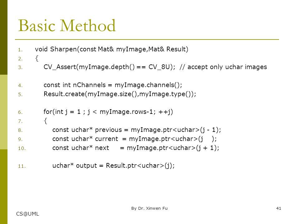 Basic Method void Sharpen(const Mat& myImage,Mat& Result) {