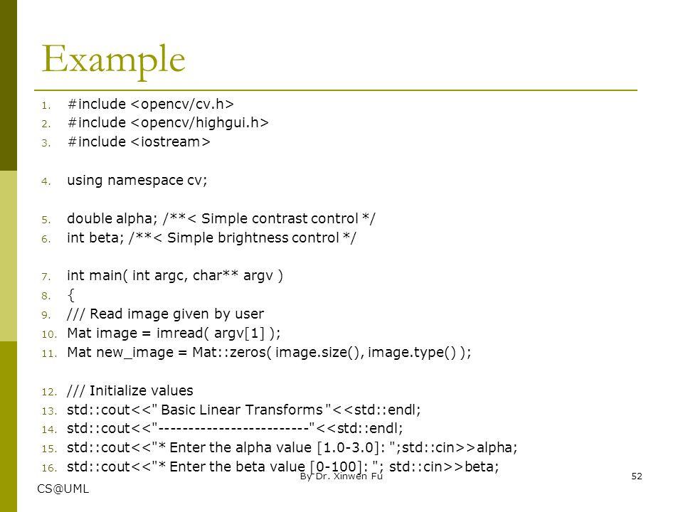 Example #include <opencv/cv.h> #include <opencv/highgui.h>