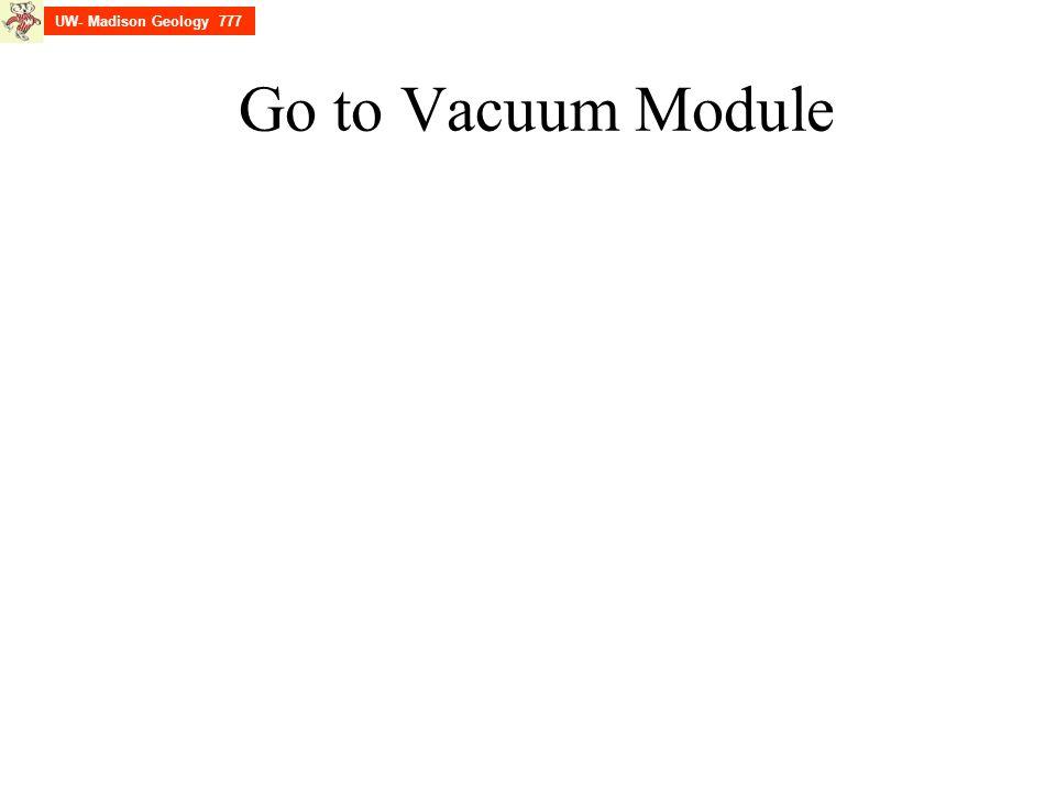 UW- Madison Geology 777 Go to Vacuum Module