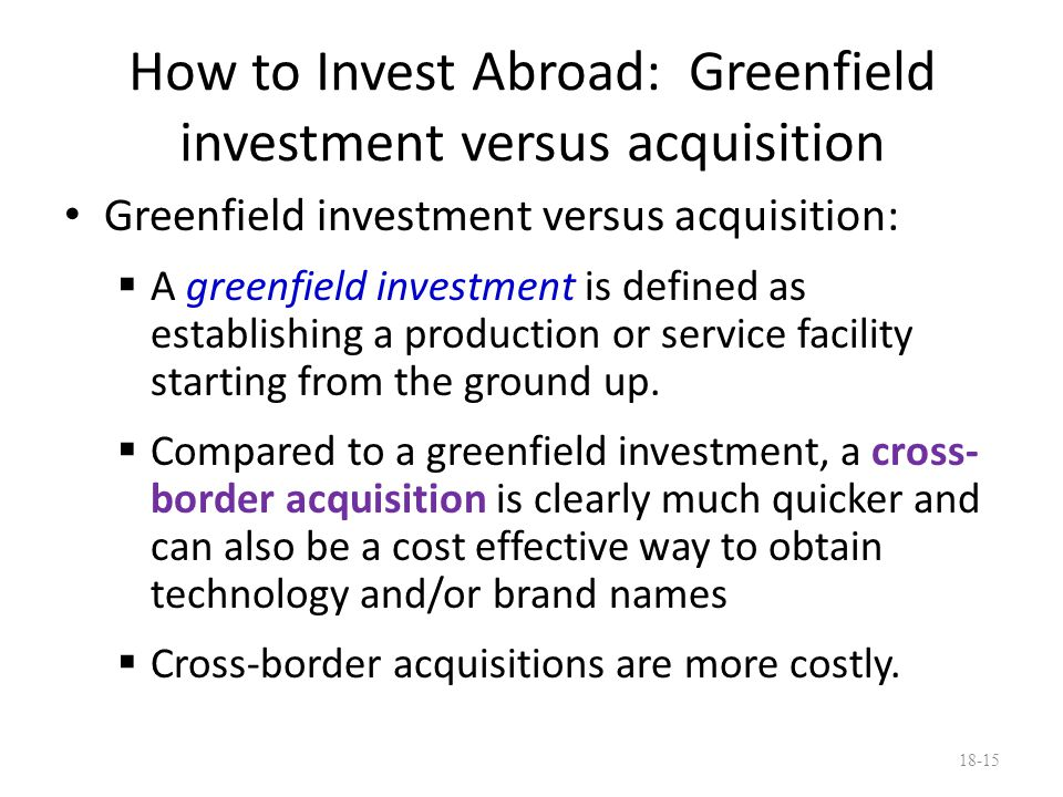 How to Invest Abroad: Greenfield investment versus acquisition