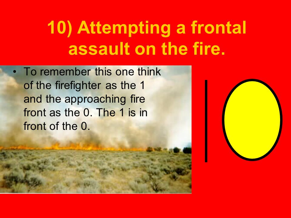 10) Attempting a frontal assault on the fire.