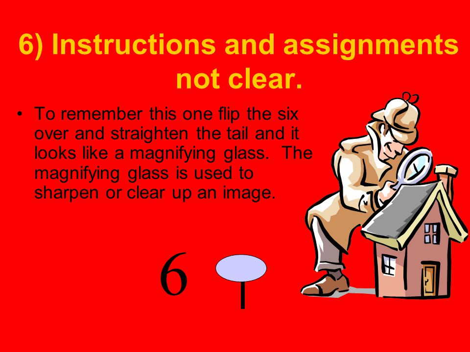 6) Instructions and assignments not clear.