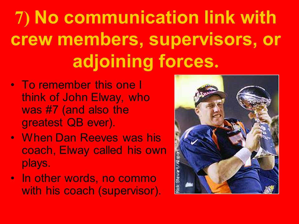 7) No communication link with crew members, supervisors, or adjoining forces.
