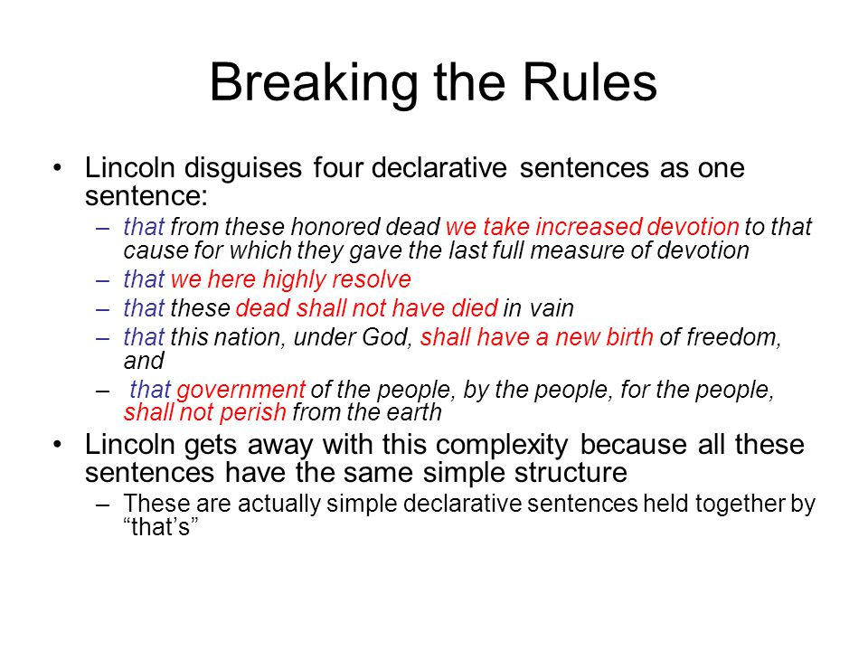 Breaking the Rules Lincoln disguises four declarative sentences as one sentence: