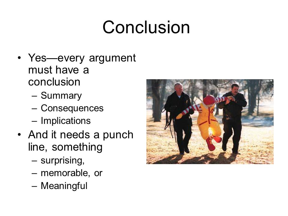 Conclusion Yes—every argument must have a conclusion