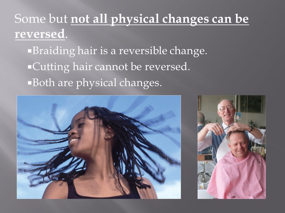 Some but not all physical changes can be reversed.