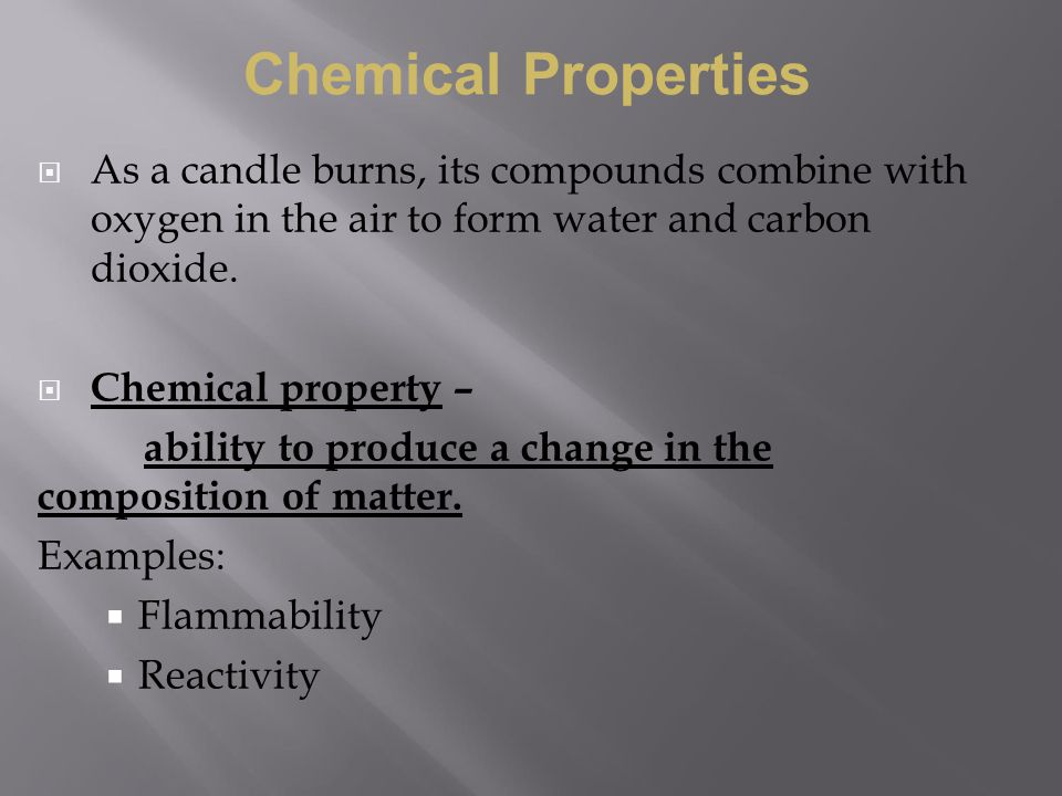 Chemical Properties As a candle burns, its compounds combine with oxygen in the air to form water and carbon dioxide.