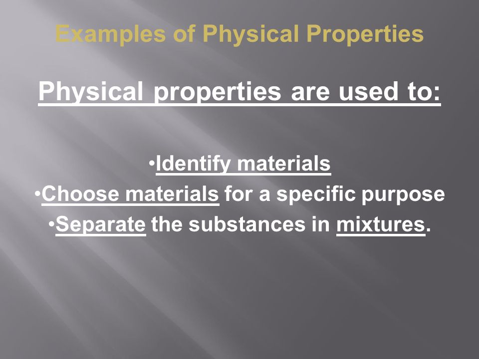 Physical properties are used to: