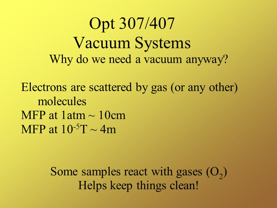 Opt 307/407 Vacuum Systems Why do we need a vacuum anyway