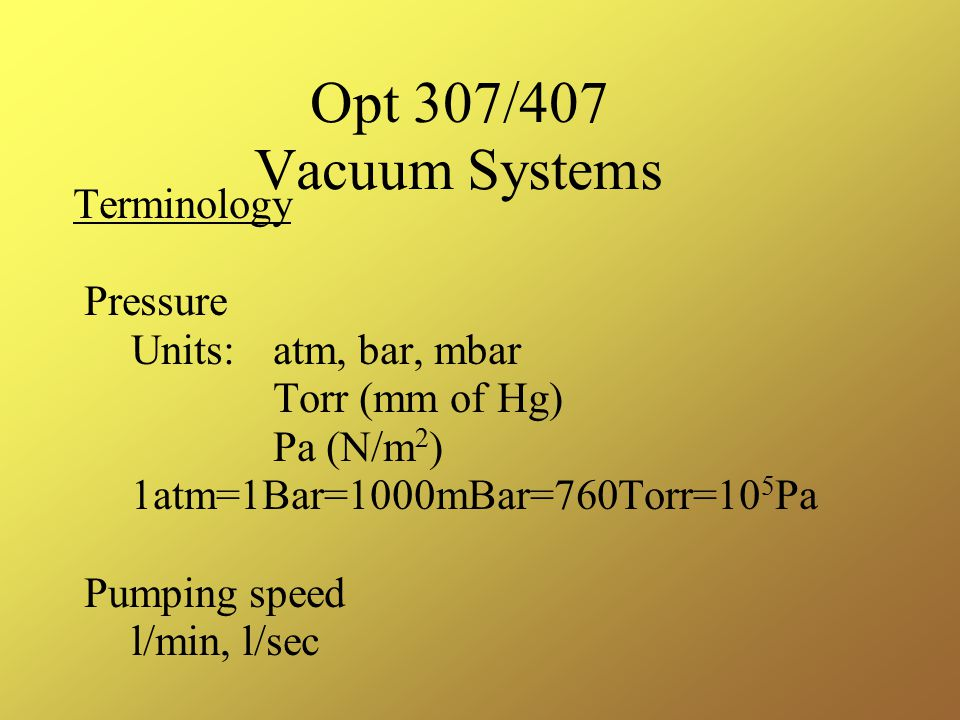 Opt 307/407 Vacuum Systems Terminology Pressure Units: atm, bar, mbar