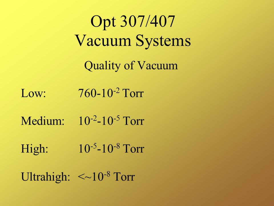 Opt 307/407 Vacuum Systems Quality of Vacuum Low: Torr