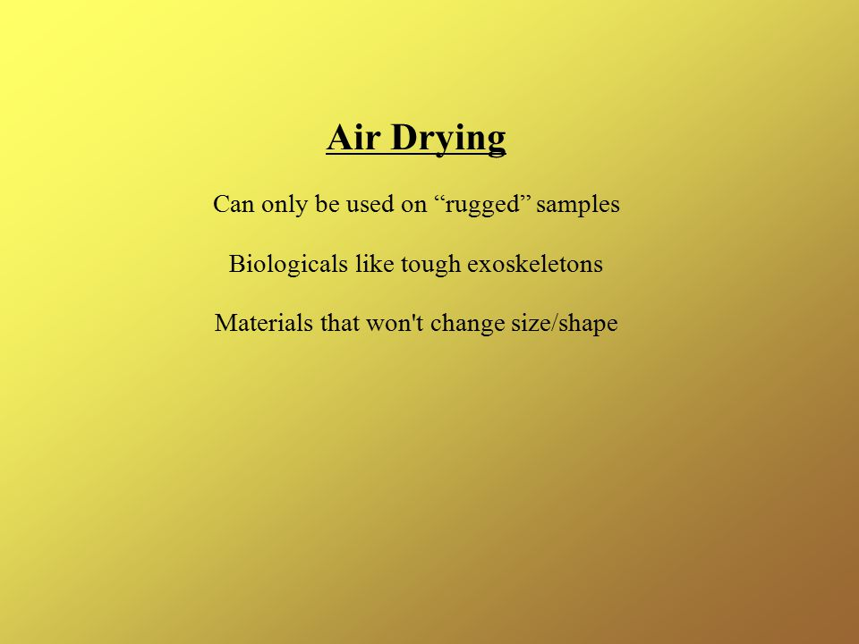 Air Drying Can only be used on rugged samples