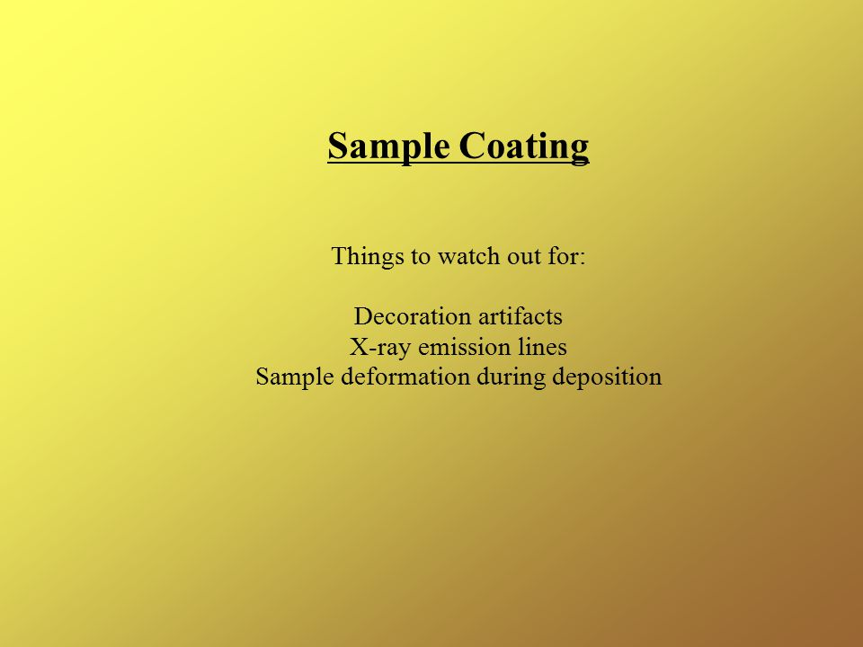 Sample Coating Things to watch out for: Decoration artifacts