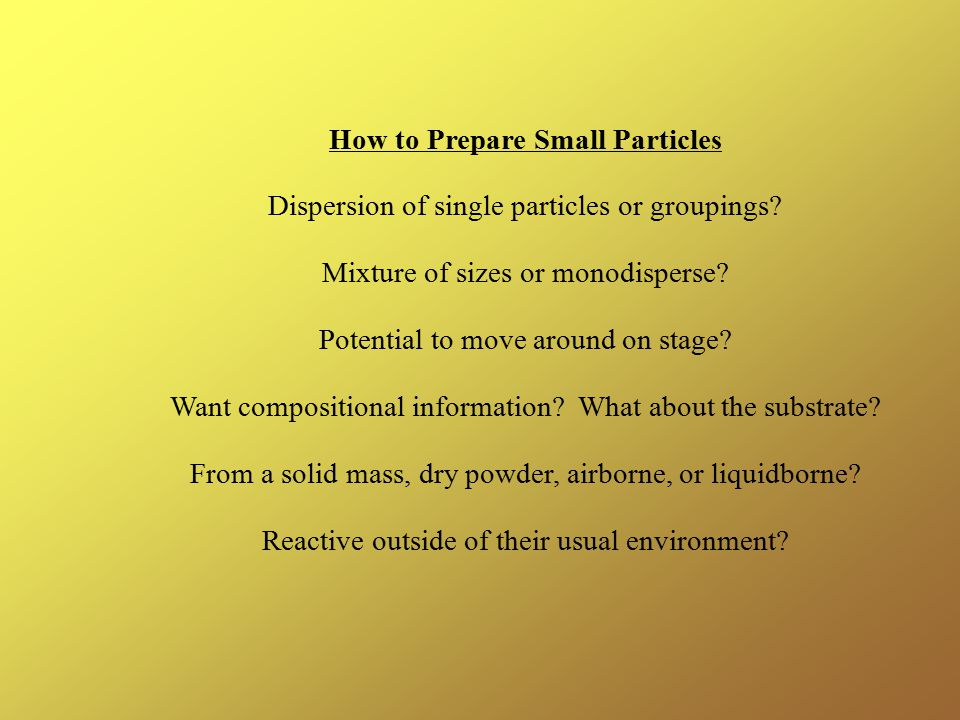 How to Prepare Small Particles