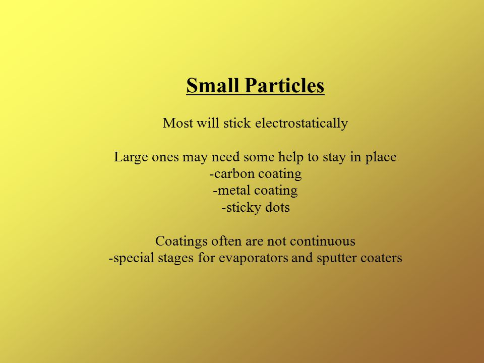 Small Particles Most will stick electrostatically