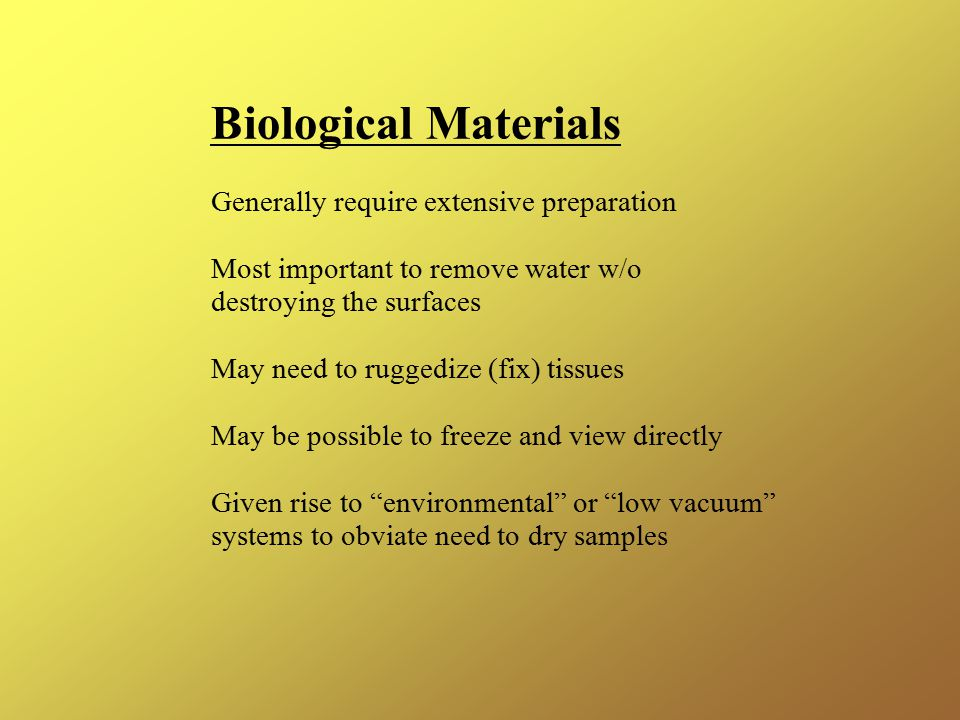 Biological Materials Generally require extensive preparation