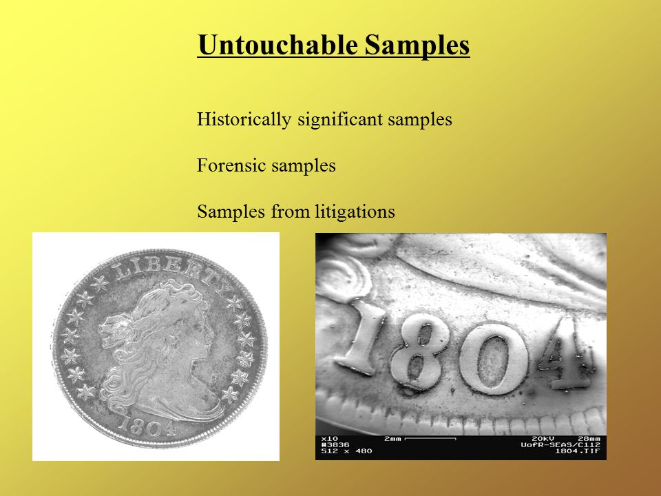 Untouchable Samples Historically significant samples Forensic samples