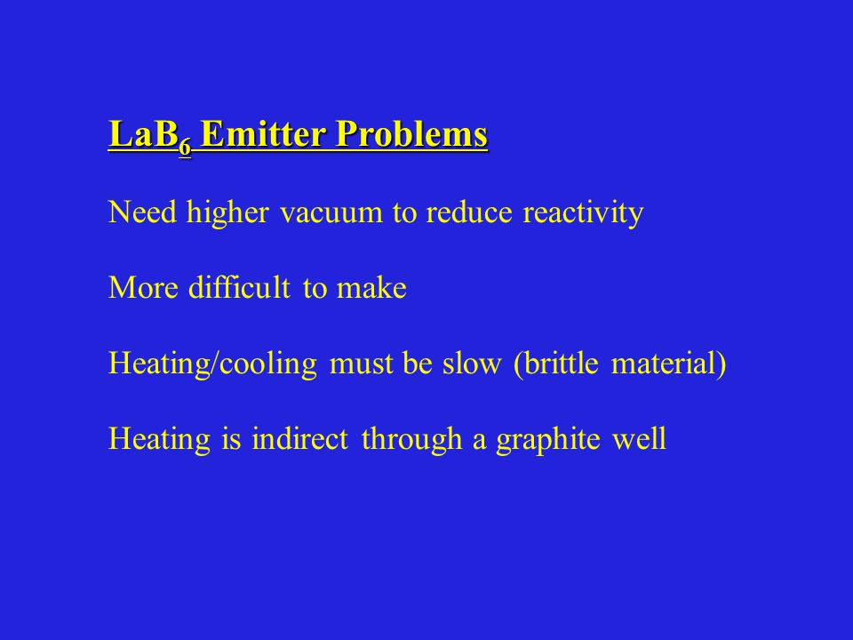 LaB6 Emitter Problems Need higher vacuum to reduce reactivity