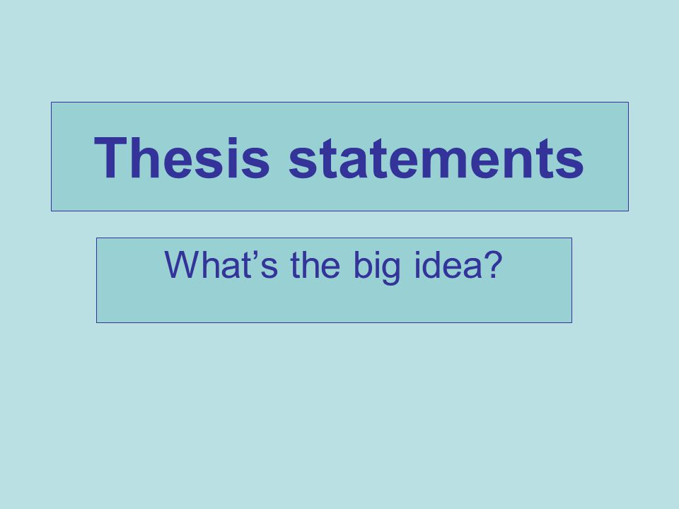 Thesis statements What's the big idea
