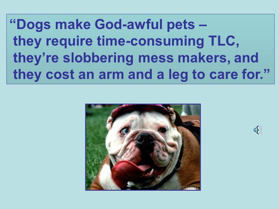 Dogs make God-awful pets –