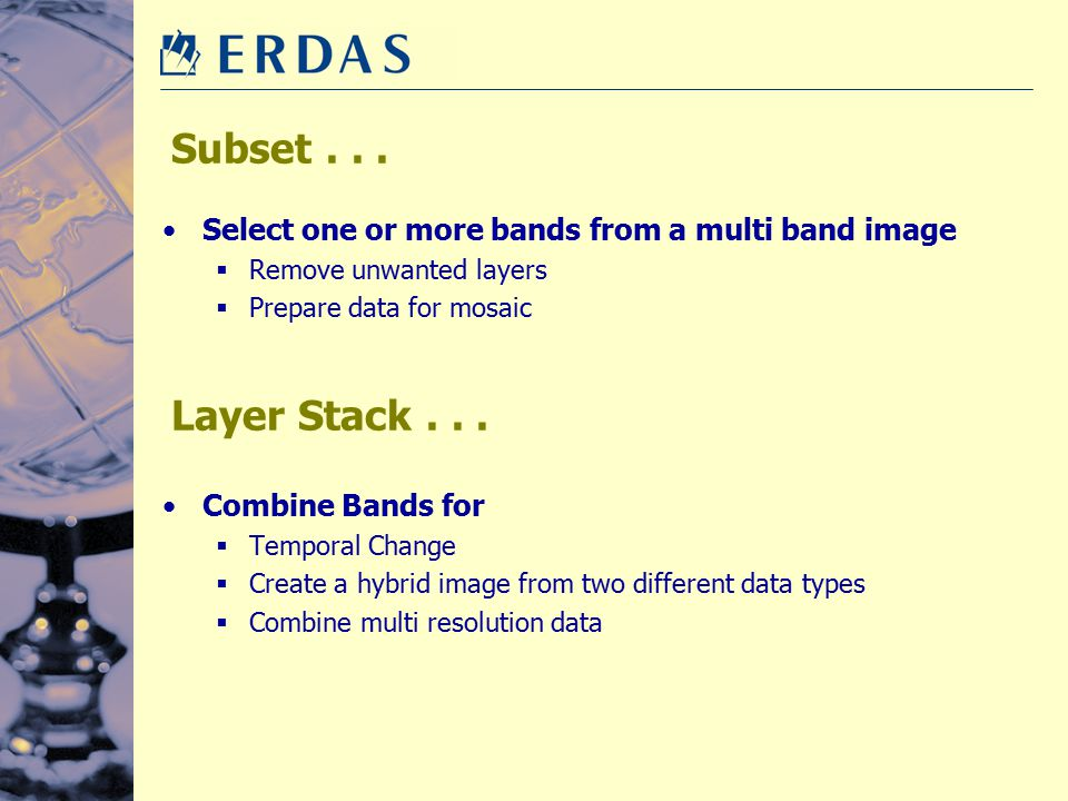 Subset . . . Select one or more bands from a multi band image. Remove unwanted layers. Prepare data for mosaic.
