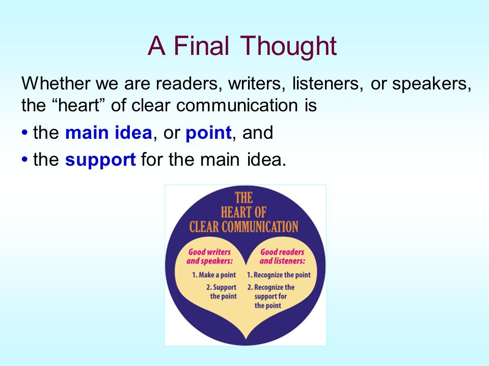 A Final Thought • the main idea, or point, and