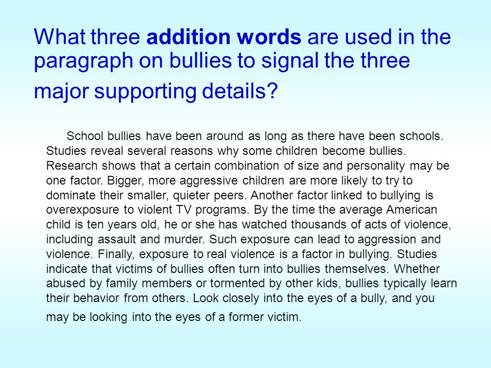 What three addition words are used in the paragraph on bullies to signal the three major supporting details