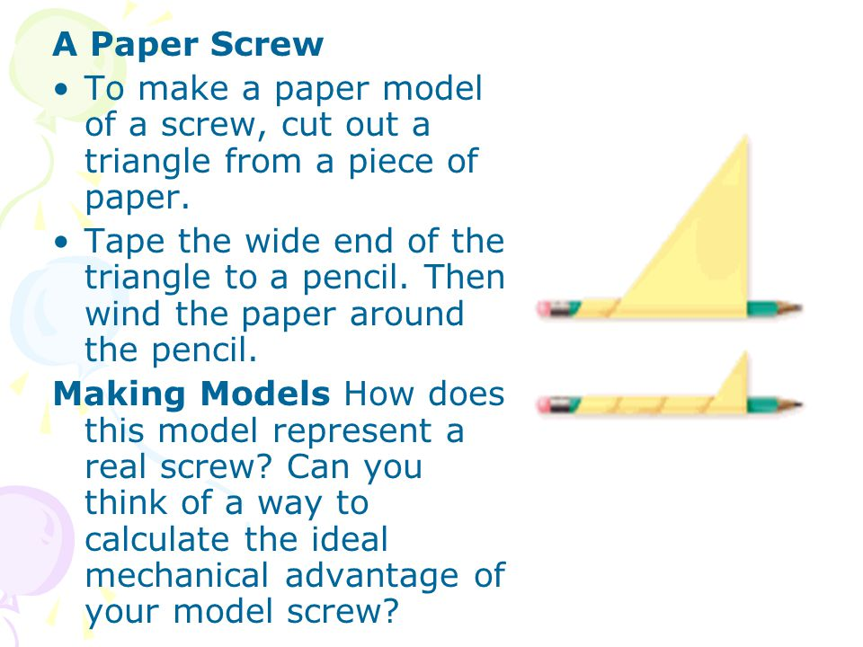 A Paper Screw To make a paper model of a screw, cut out a triangle from a piece of paper.