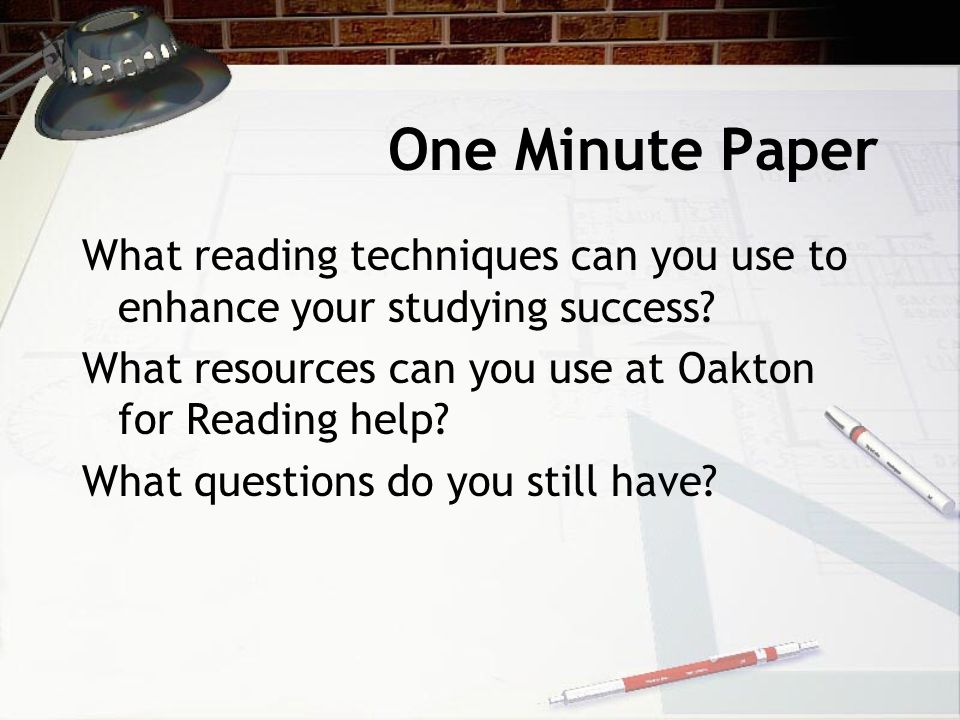 One Minute Paper What reading techniques can you use to enhance your studying success What resources can you use at Oakton for Reading help