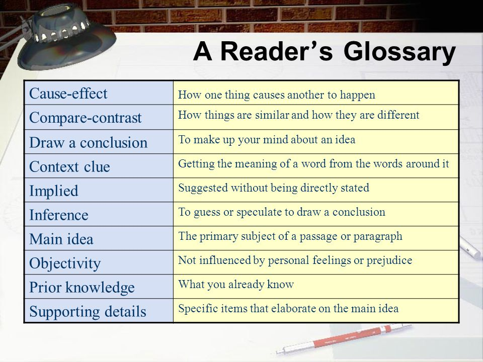 A Reader's Glossary Cause-effect Compare-contrast Draw a conclusion