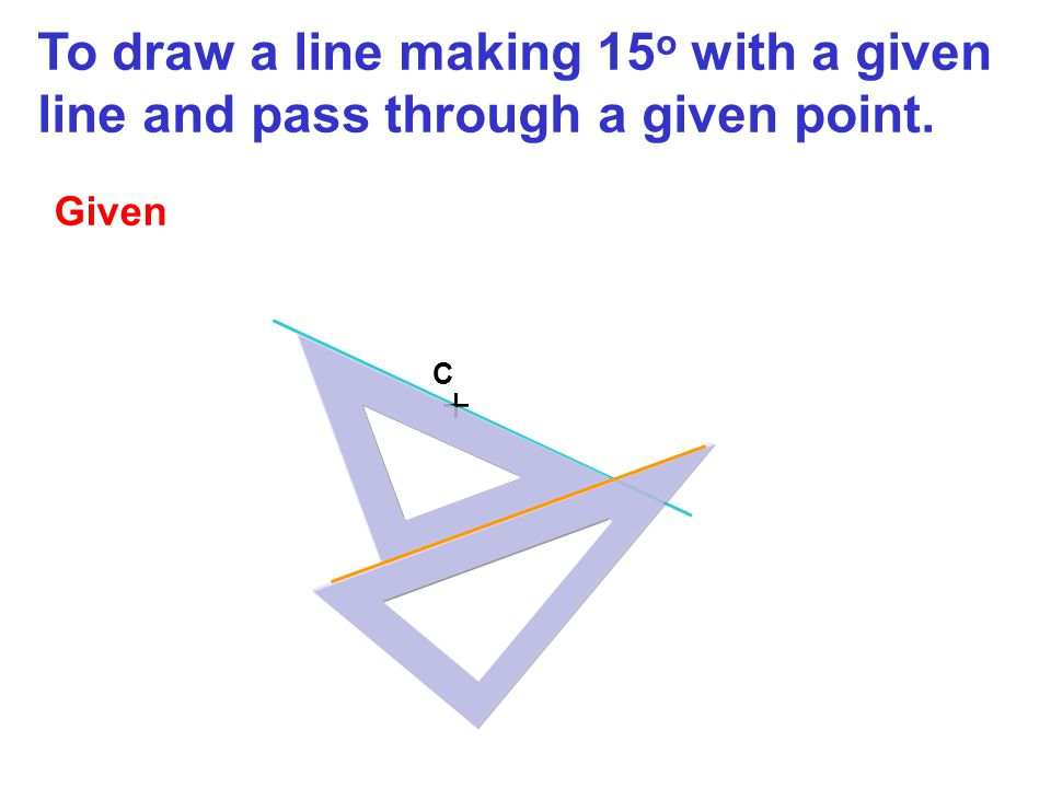 To draw a line making 15o with a given