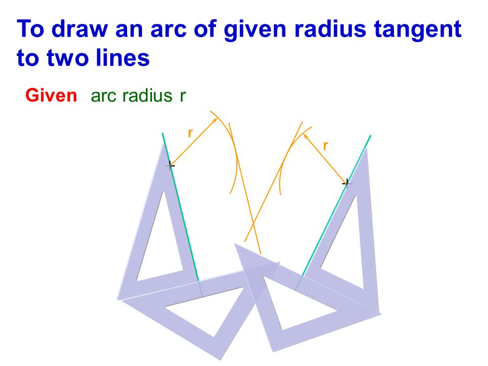 To draw an arc of given radius tangent to two lines