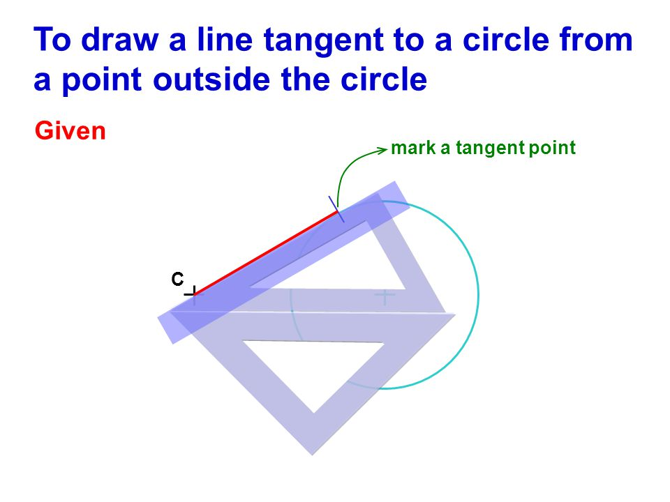 To draw a line tangent to a circle from a point outside the circle