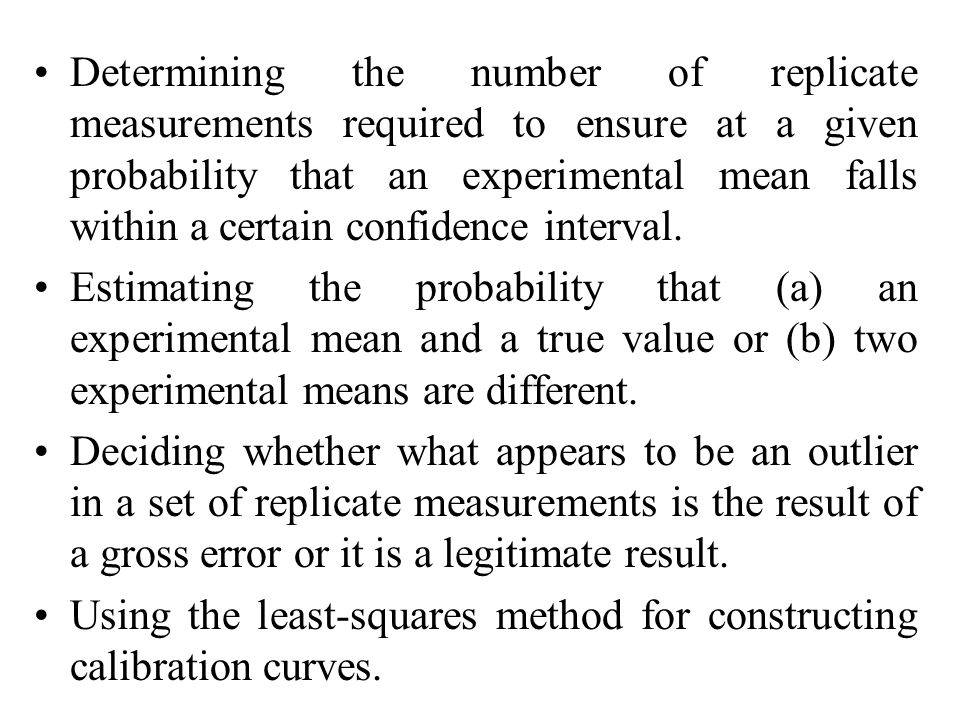 Determining the number of replicate measurements required to ensure at a given probability that an experimental mean falls within a certain confidence interval.