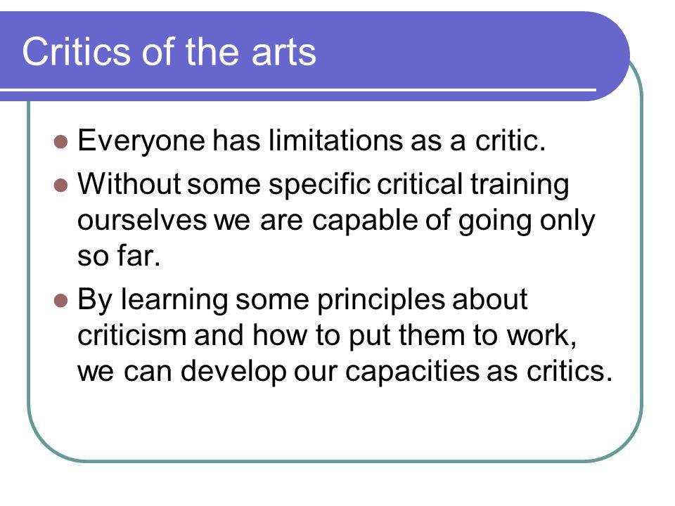Critics of the arts Everyone has limitations as a critic.