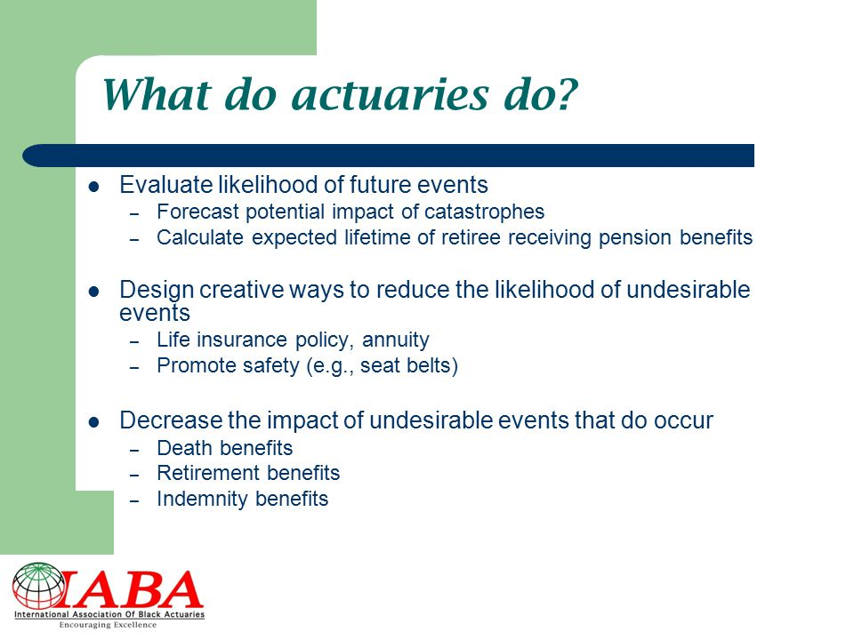 What do actuaries do Evaluate likelihood of future events